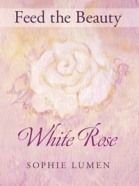 Feed the Beauty-White Rose cover of artist Sophie Lumen's first book of the Feed the Beauty™ series